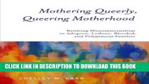 [Free Read] Mothering Queerly, Queering Motherhood: Resisting Monomaternalism in Adoptive,