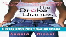 [Free Read] The Broke Diaries: The Completely True and Hilarious Misadventures of a Good Girl Gone