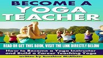 [Free Read] Become a Yoga Teacher: How to Become a Yoga Instructor and Build a Career Teaching