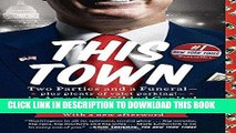 [Free Read] This Town: Two Parties and a Funeral-Plus, Plenty of Valet Parking!-in America s