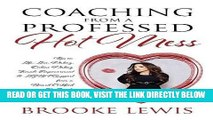 [FREE] EBOOK Coaching from a Professed Hot Mess: Tips on Life, Love, Dating, Online Dating, Female