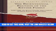 [READ] EBOOK The Bicentennial Reunion of the Keyser Family: 1688-1888, the Keyser Family,
