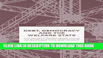 [FREE] EBOOK Debt, Democracy and the Welfare State: Are Modern Democracies Living on Borrowed Time