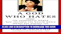 Ebook A God Who Hates: The Courageous Woman Who Inflamed the Muslim World Speaks Out Against the