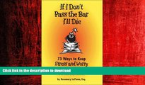 FAVORIT BOOK If I Don t Pass the Bar I ll Die: 73 Ways to Keep Stress and Worry from Affecting