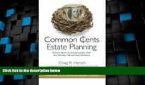Big Deals  Common Cents Estate Planning: Practical Advice You Should Consider With Your Attorney,