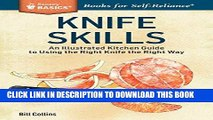 [New] Ebook Knife Skills: An Illustrated Kitchen Guide to Using the Right Knife the Right Way. A