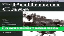 [READ] EBOOK The Pullman Case: The Clash of Labor and Capital in Industrial America (Landmark Law