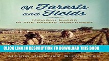 [READ] EBOOK Of Forests and Fields: Mexican Labor in the Pacific Northwest (Latinidad: