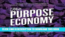 [FREE] EBOOK The Purpose Economy: How Your Desire for Impact, Personal Growth and Community Is