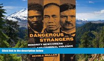 READ FULL  Dangerous Strangers: Minority Newcomers and Criminal Violence in the Urban West,