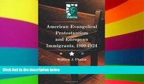 Must Have  American Evangelical Protestantism and European Immigrants, 1800-1924  Premium PDF