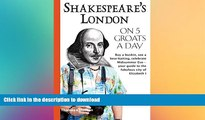 READ BOOK  Shakespeare s London on 5 Groats a Day (Traveling on 5) FULL ONLINE