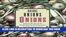 [New] Ebook Onions, Onions, Onions: Delicious Recipes for the World s Favorite Secret Ingredient