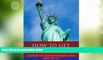 Big Deals  How to Get a Green Card: A Guide to USA Investment Visas (E2, L1, EB5)  Full Read Best
