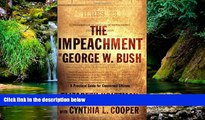 READ FULL  The Impeachment of George W. Bush: A Practical Guide for Concerned Citizens  Premium