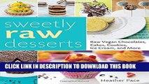[PDF] Sweetly Raw Desserts: Raw Vegan Chocolates, Cakes, Cookies, Ice Cream, and More Full