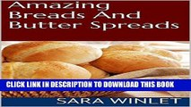 [PDF] Amazing Breads And Butter Spreads (Dinner Bread Recipes, Roll Recipes, Butter Spread Recipes