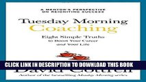 [FREE] EBOOK Tuesday Morning Coaching: Eight Simple Truths to Boost Your Career and Your Life