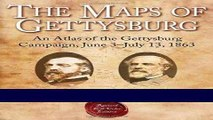 [READ] EBOOK The Maps of Gettysburg: An Atlas of the Gettysburg Campaign, June 3 - July 13, 1863