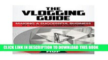 [PDF] The Vlogging Guide: Making a Successful Business by Vlogging on YouTube Full Online