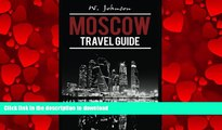 READ THE NEW BOOK Moscow: Moscow Travel Guide (Moscow Travel Guide, Russian History) (Volume 1)