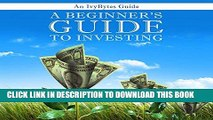 [READ] EBOOK A Beginner s Guide to Investing: How to Grow Your Money the Smart and Easy Way ONLINE