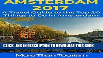 [New] PDF Amsterdam 2017: A Travel Guide to the Top 20 Things to Do in Amsterdam, Holland: Best of