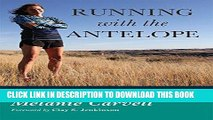 Best Seller Running with the Antelope: Life, Fitness, and Grit on the Northern Plains Free Read