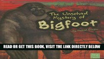 [PDF] FREE The Unsolved Mystery of Bigfoot (Unexplained Mysteries) [Read] Full Ebook
