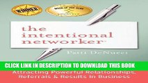 Read Now The Intentional Networker: Attracting Powerful Relationships, Referrals   Results in