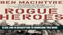 Ebook Rogue Heroes: The History of the SAS, Britain s Secret Special Forces Unit That Sabotaged