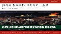 Read Now Khe Sanh 1967-68: Marines battle for Vietnam s vital hilltop base (Campaign) PDF Book
