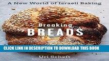 Ebook Breaking Breads: A New World of Israeli Baking--Flatbreads, Stuffed Breads, Challahs,