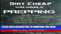 Best Seller Dirt Cheap Valuable Prepping: Cheap Stuff You Can Stockpile NowThat Will Be Extremely