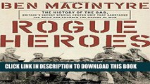 Read Now Rogue Heroes: The History of the SAS, Britain s Secret Special Forces Unit That Sabotaged