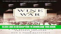 Read Now Wine and War: The French, the Nazis, and the Battle for France s Greatest Treasure