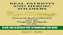 Read Now Real Patriots and Heroic Soldiers: Gen. Joel Leftwich and the Virginia Brigade in the War