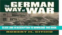 Read Now The German Way of War: From the Thirty Years  War to the Third Reich (Modern War Studies