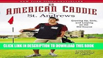 Read Now An American Caddie in St. Andrews: Growing Up, Girls, and Looping on the Old Course