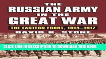 Read Now The Russian Army in the Great War: The Eastern Front, 1914-1917 (Modern War Studies