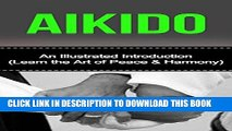 Read Now Aikido: An Illustrated Introduction: Learn Aikido Way of Peace and Harmony (Aikido and