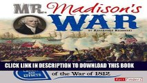 Read Now Mr. Madison s War: Causes and Effects of the War of 1812 (Cause and Effect) Download Book