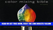 [EBOOK] DOWNLOAD Color Mixing Bible: All You ll Ever Need to Know About Mixing Pigments in Oil,