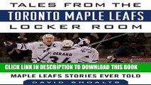 Read Now Tales from the Toronto Maple Leafs Locker Room: A Collection of the Greatest Maple Leafs