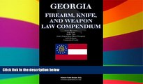 Must Have  Georgia Firearm, Knife, and Weapon Law Compendium - Gun Laws, Knife Laws, Self-Defense,