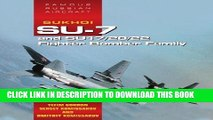 [PDF] Sukhoi Su-7 and Su17/20/22 Fighter Bomber Family: Famous Russian Aircraft Popular Collection