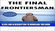[Ebook] The Final Frontiersman: Heimo Korth and His Family, Alone in Alaska s Arctic Wilderness