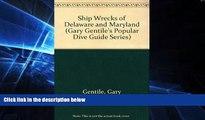 READ FULL  Shipwrecks of Delaware and Maryland (Gary Gentile s Popular Dive Guide Series)  Premium