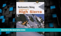 Big Deals  Backcountry Skiing California s High Sierra (Backcountry Skiing Series)  Full Read Best